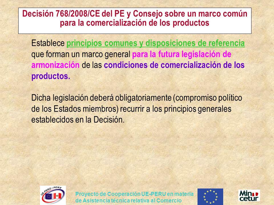 Proyecto de Cooperación UE-PERU en materia de Asistencia técnica relativa al Comercio Decisión 768/2008/CE del PE y Consejo sobre un marco común para