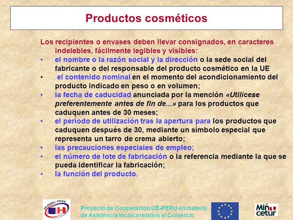 Proyecto de Cooperación UE-PERU en materia de Asistencia técnica relativa al Comercio 4 Productos cosméticos Los recipientes o envases deben llevar co