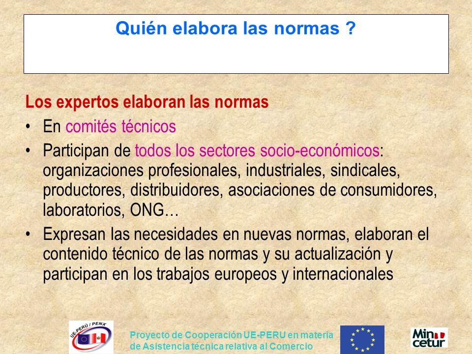 Proyecto de Cooperación UE-PERU en materia de Asistencia técnica relativa al Comercio Quién elabora las normas ? Los expertos elaboran las normas En c