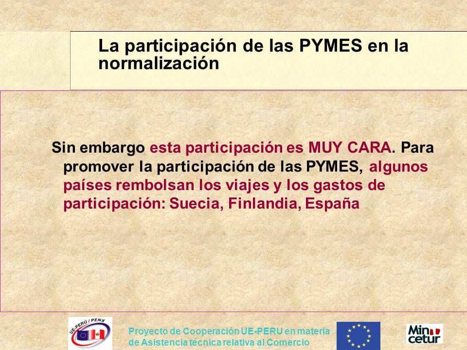 Proyecto de Cooperación UE-PERU en materia de Asistencia técnica relativa al Comercio Sin embargo esta participación es MUY CARA. Para promover la par