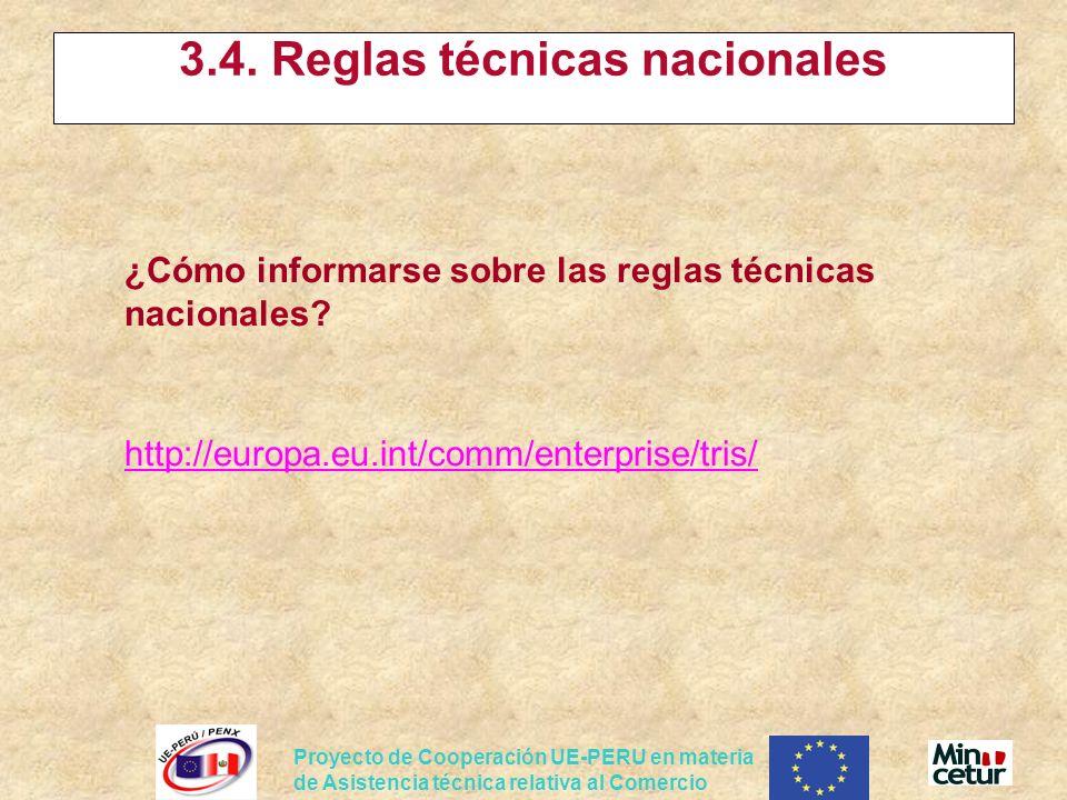 Proyecto de Cooperación UE-PERU en materia de Asistencia técnica relativa al Comercio 3.4. Reglas técnicas nacionales ¿Cómo informarse sobre las regla