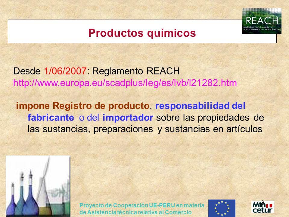 Proyecto de Cooperación UE-PERU en materia de Asistencia técnica relativa al Comercio 8 Productos químicos Desde 1/06/2007: Reglamento REACH http://ww