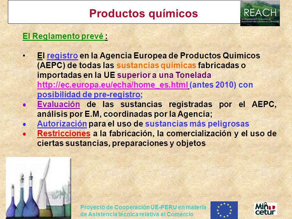 Proyecto de Cooperación UE-PERU en materia de Asistencia técnica relativa al Comercio 9 Productos químicos El Reglamento prevé : El registro en la Age