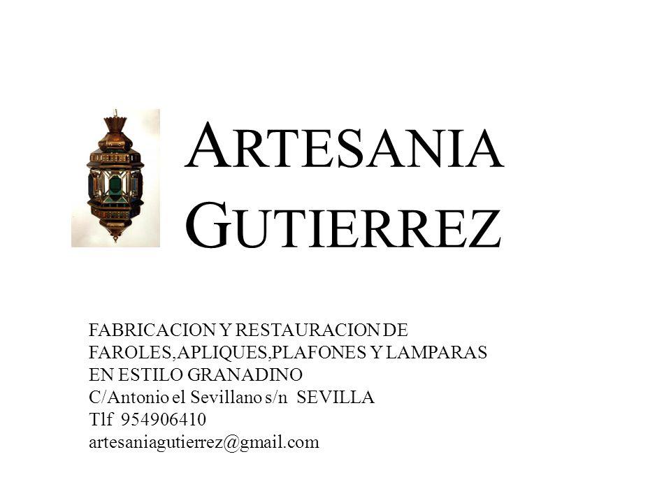 A RTESANIA G UTIERREZ FABRICACION Y RESTAURACION DE FAROLES,APLIQUES,PLAFONES Y LAMPARAS EN ESTILO GRANADINO C/Antonio el Sevillano s/n SEVILLA Tlf 954906410 artesaniagutierrez@gmail.com