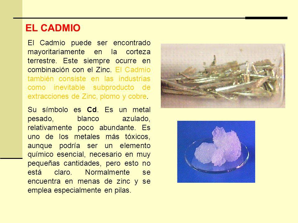 EL CADMIO El Cadmio puede ser encontrado mayoritariamente en la corteza terrestre. Este siempre ocurre en combinación con el Zinc. El Cadmio también c