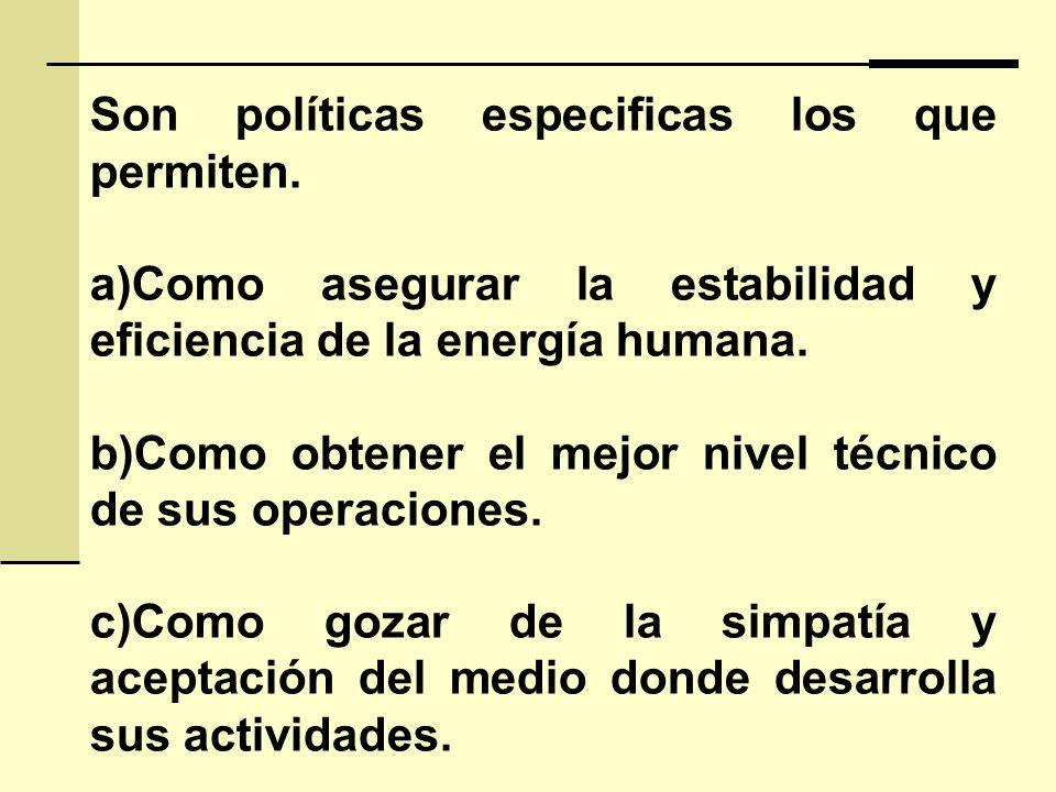 Son políticas especificas los que permiten. a)Como asegurar la estabilidad y eficiencia de la energía humana. b)Como obtener el mejor nivel técnico de
