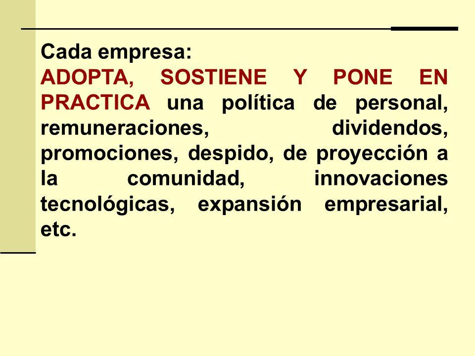 Cada empresa: ADOPTA, SOSTIENE Y PONE EN PRACTICA una política de personal, remuneraciones, dividendos, promociones, despido, de proyección a la comun