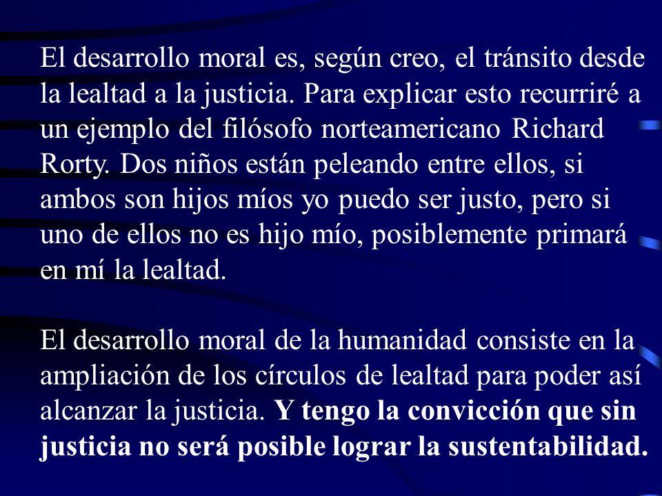 El desarrollo moral es, según creo, el tránsito desde la lealtad a la justicia. Para explicar esto recurriré a un ejemplo del filósofo norteamericano