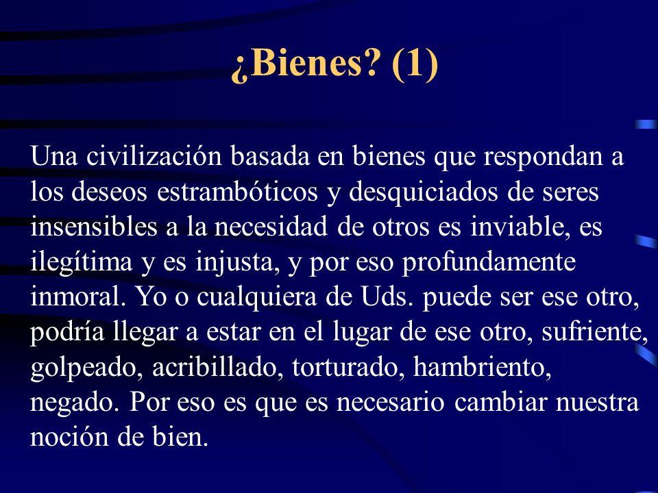 ¿Bienes? (1) Una civilización basada en bienes que respondan a los deseos estrambóticos y desquiciados de seres insensibles a la necesidad de otros es