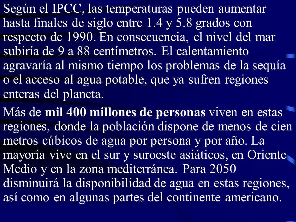 Según el IPCC, las temperaturas pueden aumentar hasta finales de siglo entre 1.4 y 5.8 grados con respecto de 1990. En consecuencia, el nivel del mar