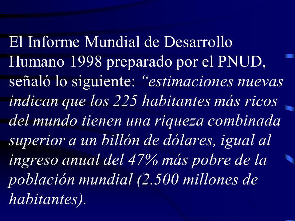 El Informe Mundial de Desarrollo Humano 1998 preparado por el PNUD, señaló lo siguiente: estimaciones nuevas indican que los 225 habitantes más ricos