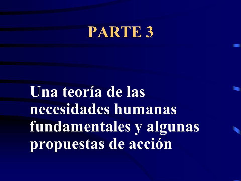 PARTE 3 Una teoría de las necesidades humanas fundamentales y algunas propuestas de acción