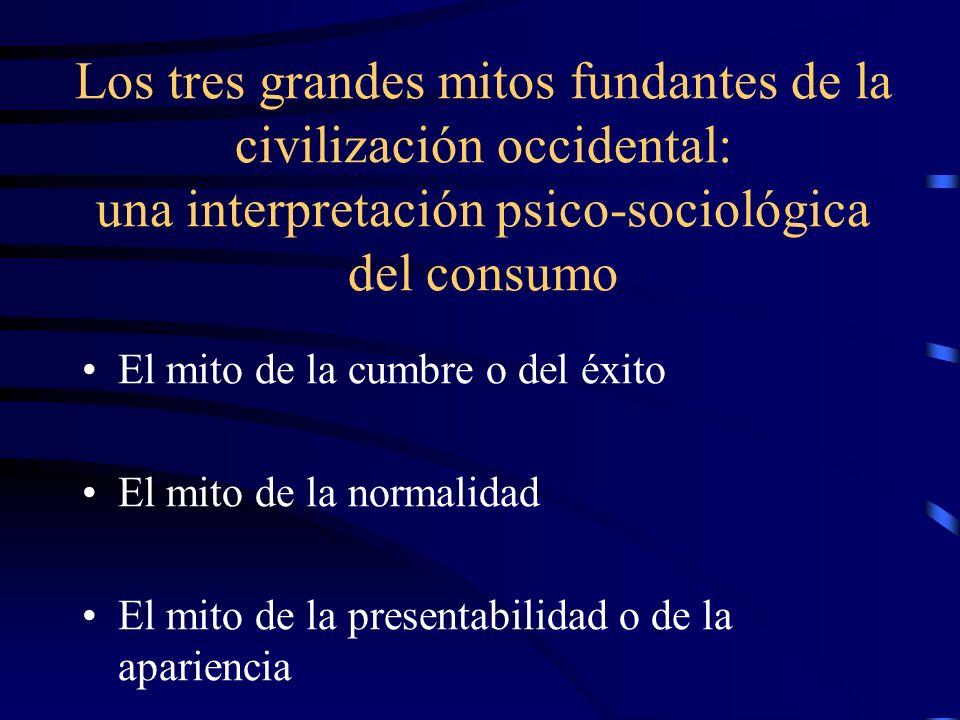 Los tres grandes mitos fundantes de la civilización occidental: una interpretación psico-sociológica del consumo El mito de la cumbre o del éxito El m