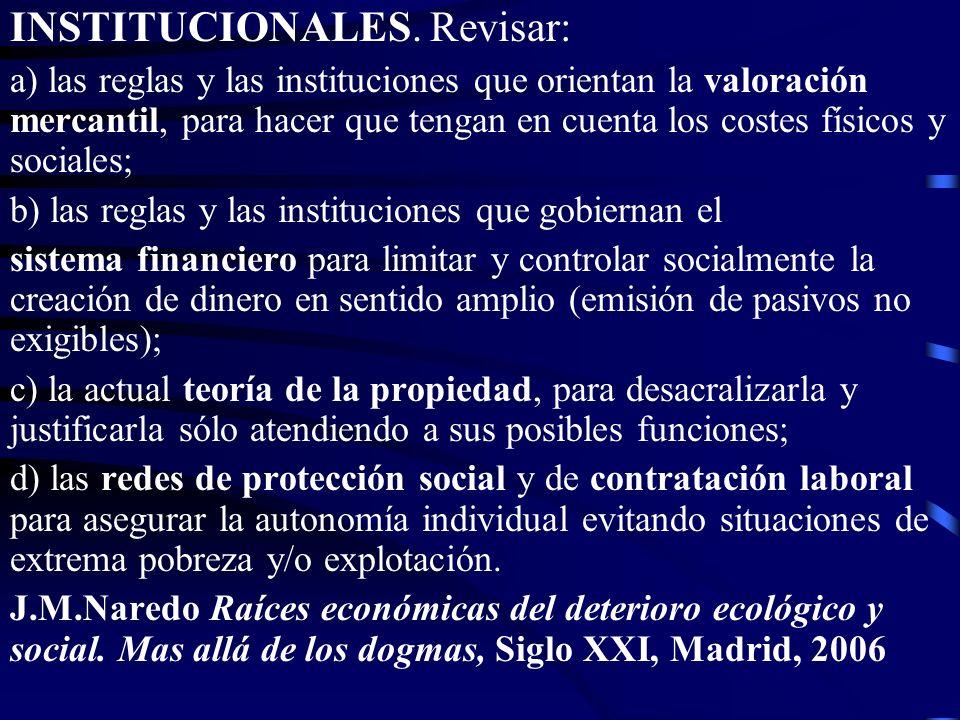 INSTITUCIONALES. Revisar: a) las reglas y las instituciones que orientan la valoración mercantil, para hacer que tengan en cuenta los costes físicos y