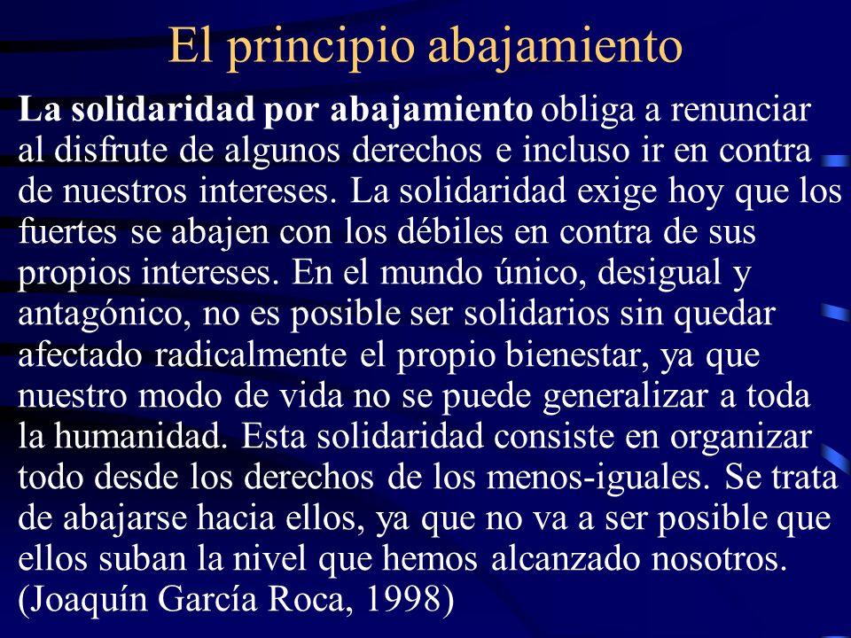 El principio abajamiento La solidaridad por abajamiento obliga a renunciar al disfrute de algunos derechos e incluso ir en contra de nuestros interese