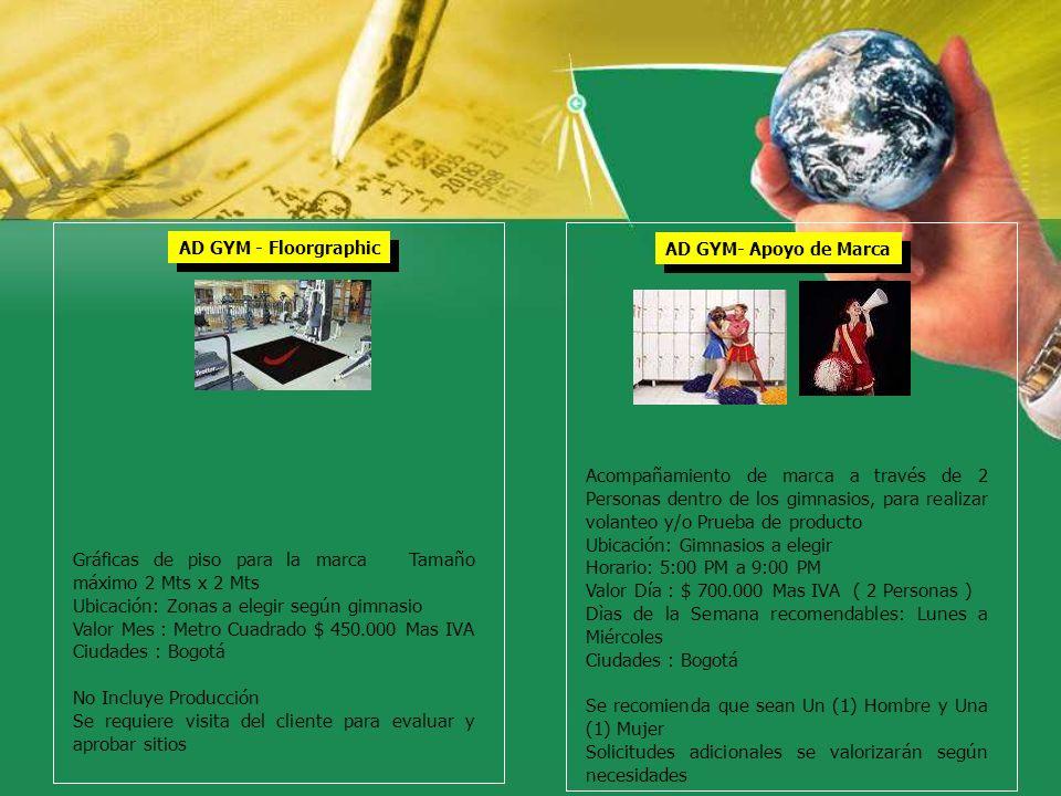 AD GYM - Floorgraphic Gráficas de piso para la marca Tamaño máximo 2 Mts x 2 Mts Ubicación: Zonas a elegir según gimnasio Valor Mes : Metro Cuadrado $