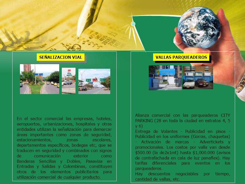 VALLAS PARQUEADEROS Alianza comercial con las parqueaderos CITY PARKING (28 en toda la ciudad en estratos 4, 5 y 6) Entrega de Volantes - Publicidad e