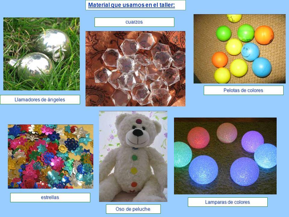 Material que usamos en el taller: Llamadores de ángeles cuarzos Pelotas de colores estrellas Oso de peluche Lamparas de colores