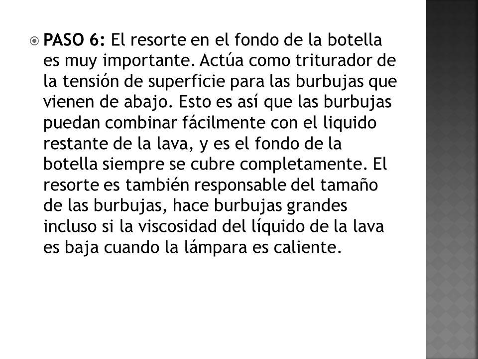 PASO 6: El resorte en el fondo de la botella es muy importante. Actúa como triturador de la tensión de superficie para las burbujas que vienen de abaj