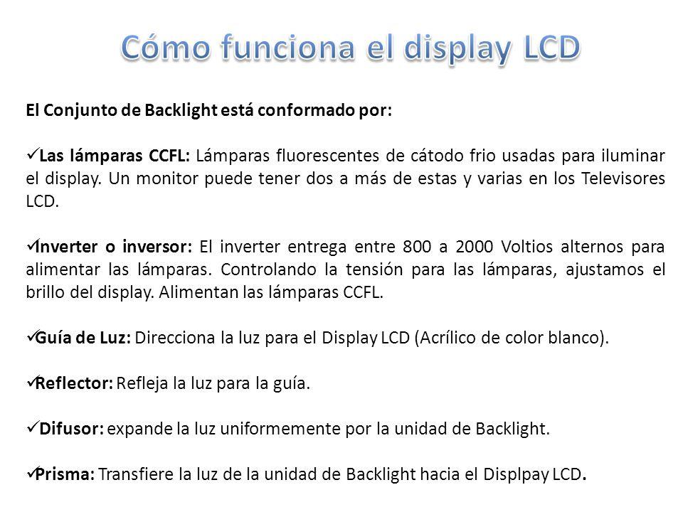 El Conjunto de Backlight está conformado por: Las lámparas CCFL: Lámparas fluorescentes de cátodo frio usadas para iluminar el display.