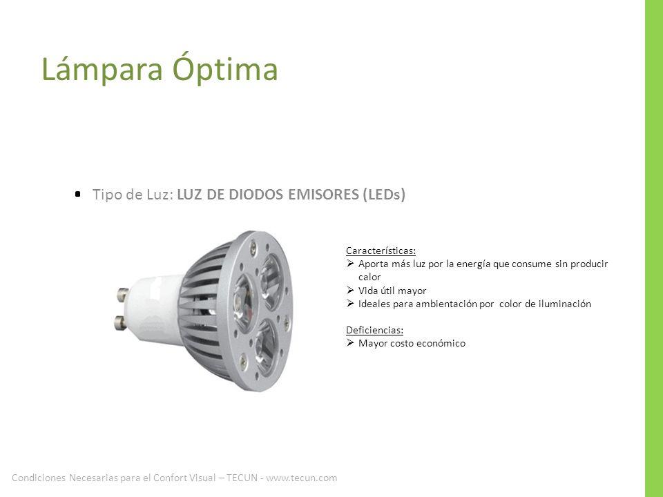 Lámpara Óptima Tipo de Luz: LUZ DE DIODOS EMISORES (LEDs) Características: Aporta más luz por la energía que consume sin producir calor Vida útil mayo