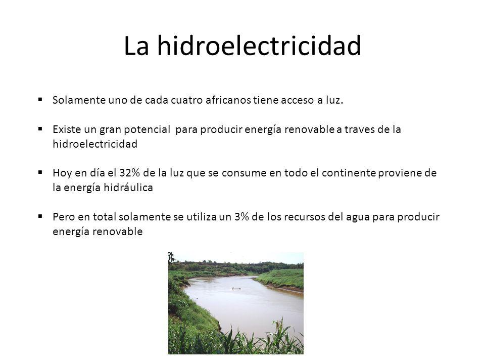 La hidroelectricidad Solamente uno de cada cuatro africanos tiene acceso a luz. Existe un gran potencial para producir energía renovable a traves de l