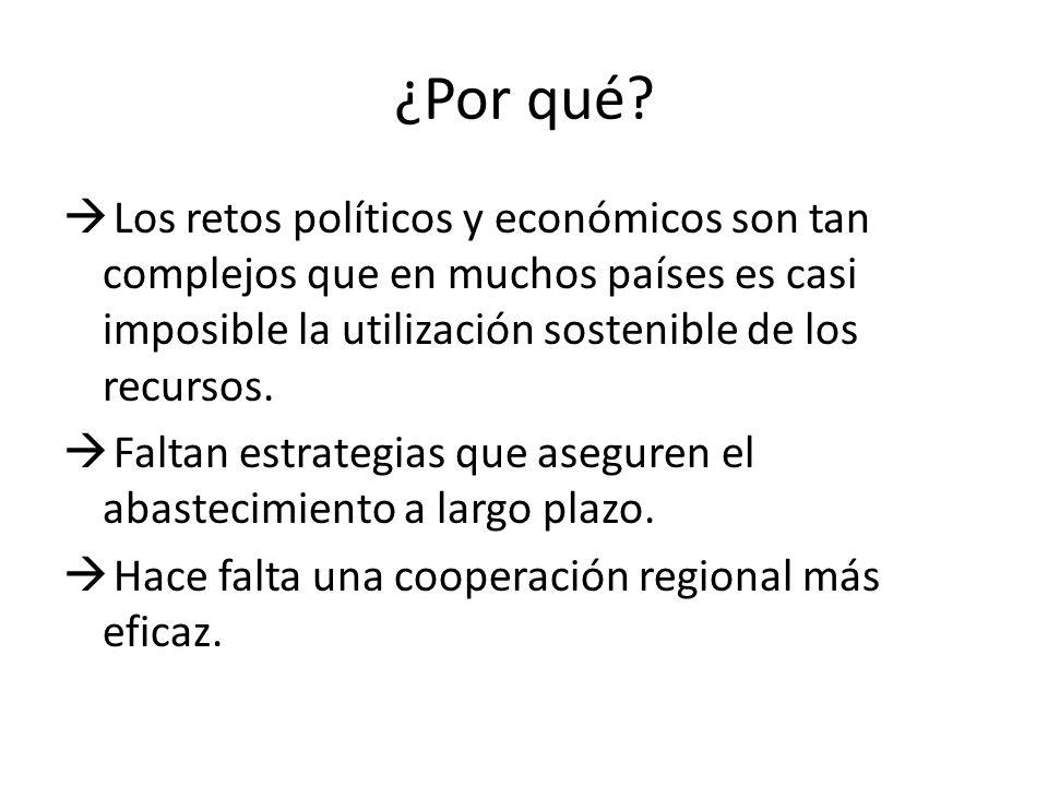 ¿Por qué? Los retos políticos y económicos son tan complejos que en muchos países es casi imposible la utilización sostenible de los recursos. Faltan