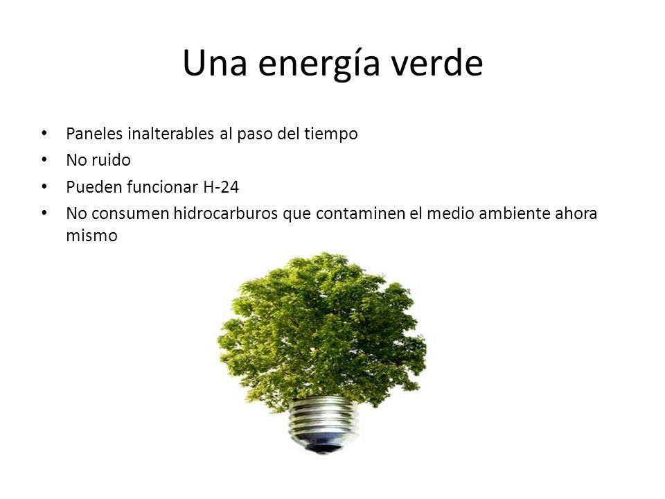 Una energía verde Paneles inalterables al paso del tiempo No ruido Pueden funcionar H-24 No consumen hidrocarburos que contaminen el medio ambiente ah
