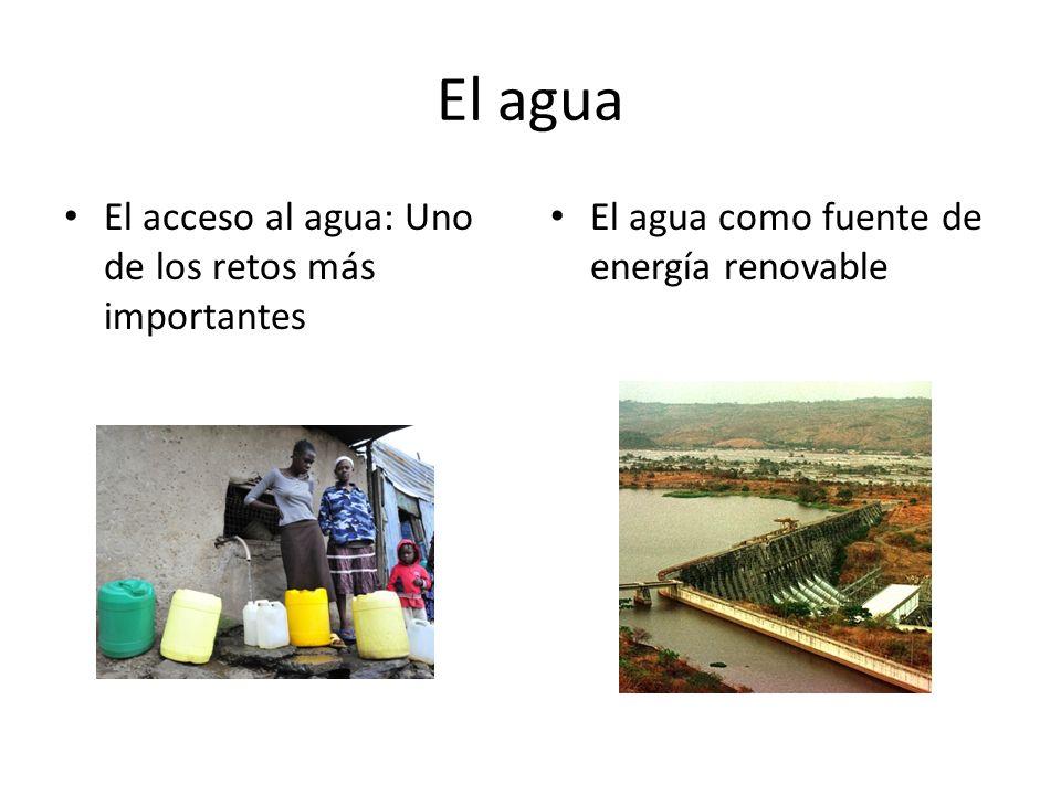 El agua El acceso al agua: Uno de los retos más importantes El agua como fuente de energía renovable