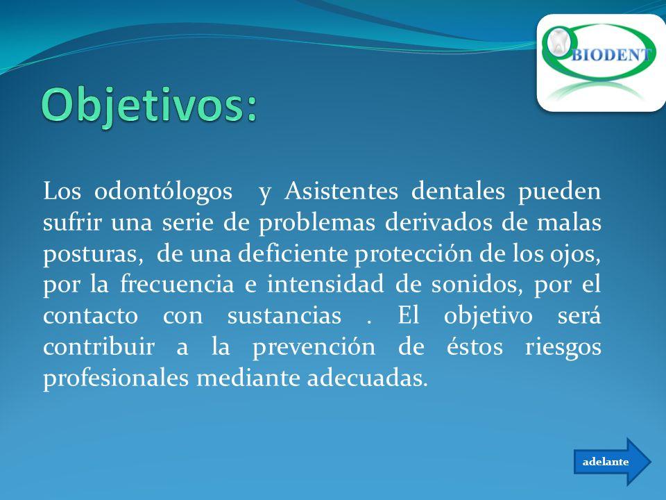 Los odontólogos y Asistentes dentales pueden sufrir una serie de problemas derivados de malas posturas, de una deficiente protección de los ojos, por