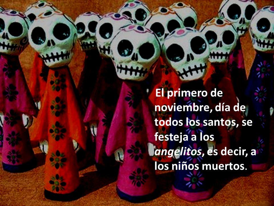 El primero de noviembre, día de todos los santos, se festeja a los angelitos, es decir, a los niños muertos.
