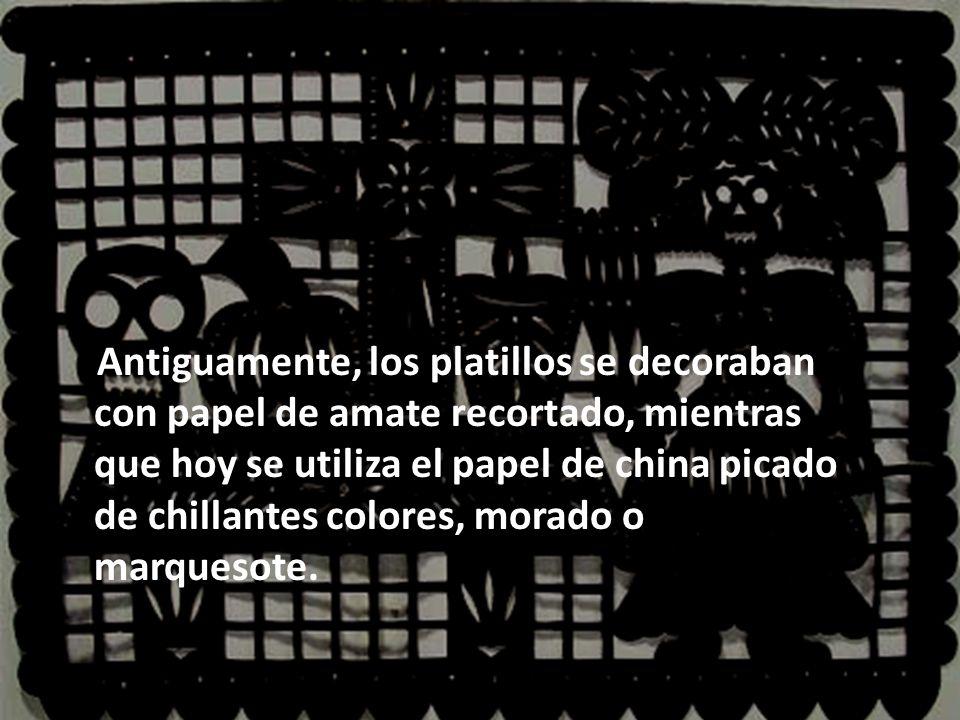 Antiguamente, los platillos se decoraban con papel de amate recortado, mientras que hoy se utiliza el papel de china picado de chillantes colores, mor