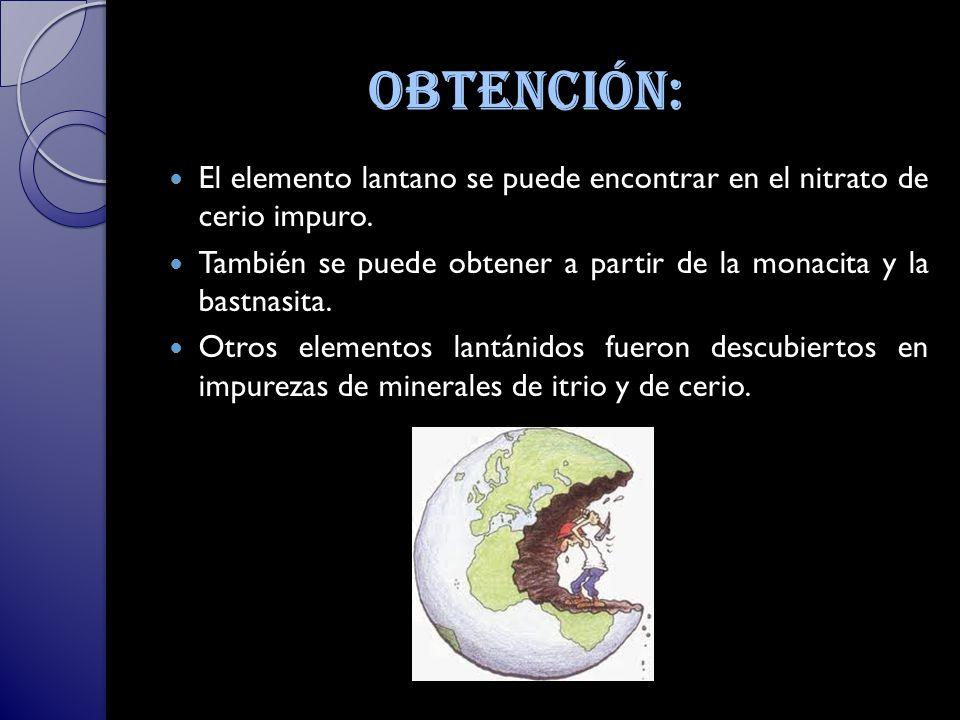 Obtención: El elemento lantano se puede encontrar en el nitrato de cerio impuro.