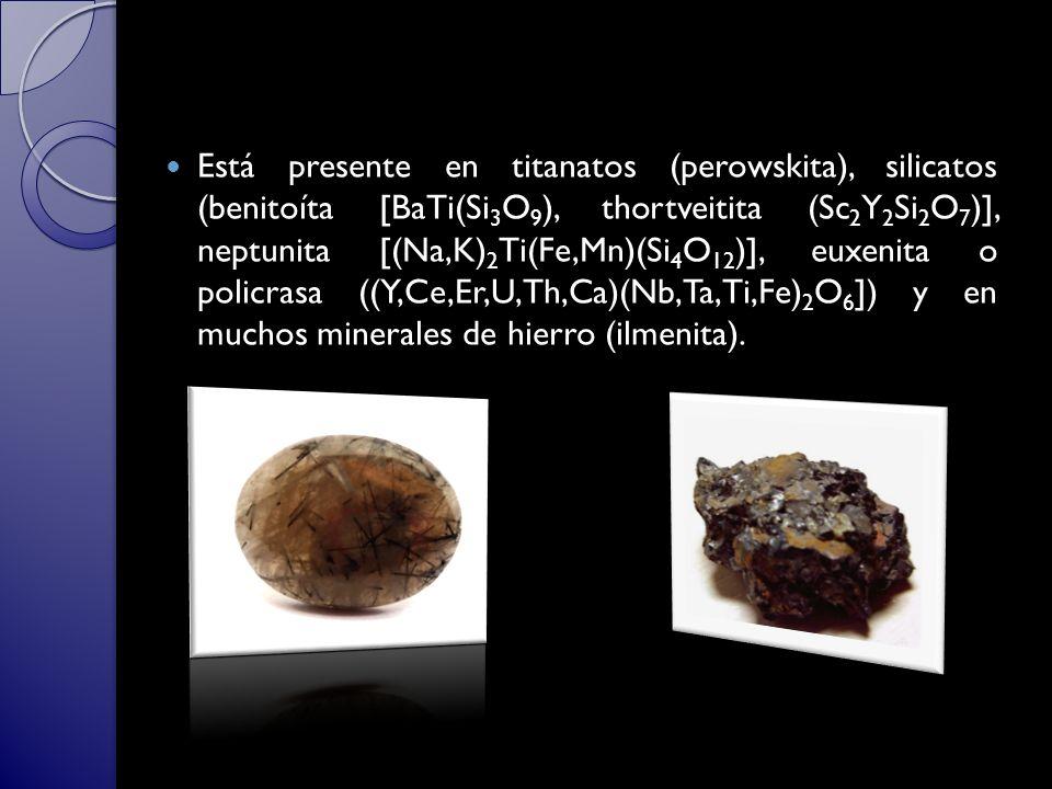 Está presente en titanatos (perowskita), silicatos (benitoíta [BaTi(Si 3 O 9 ), thortveitita (Sc 2 Y 2 Si 2 O 7 )], neptunita [(Na,K) 2 Ti(Fe,Mn)(Si 4 O 12 )], euxenita o policrasa ((Y,Ce,Er,U,Th,Ca)(Nb,Ta,Ti,Fe) 2 O 6 ]) y en muchos minerales de hierro (ilmenita).