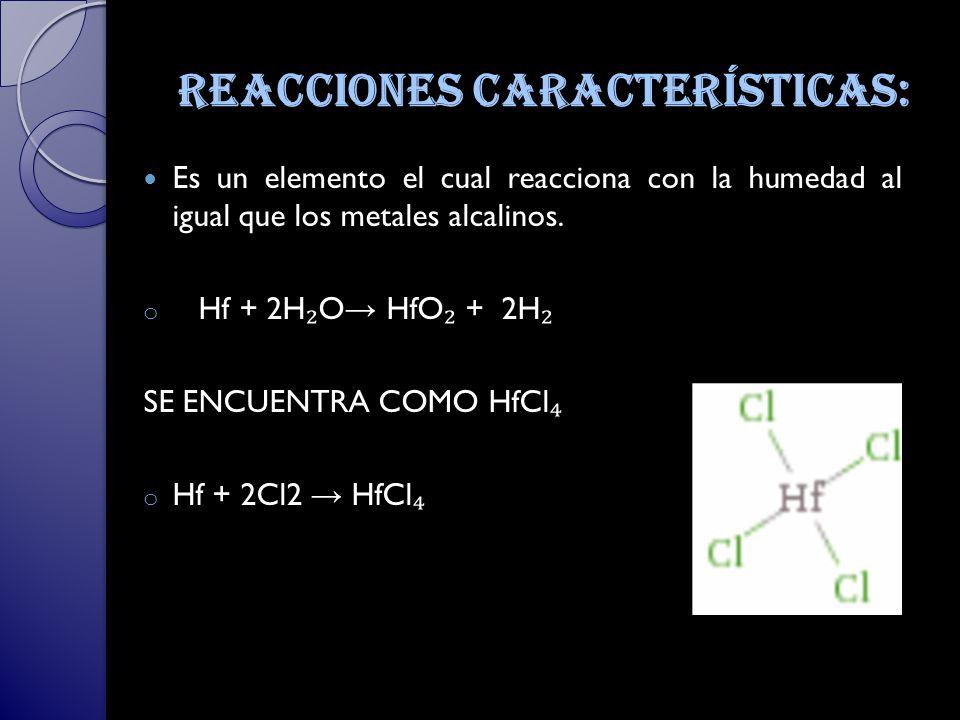 Reacciones características: Es un elemento el cual reacciona con la humedad al igual que los metales alcalinos.