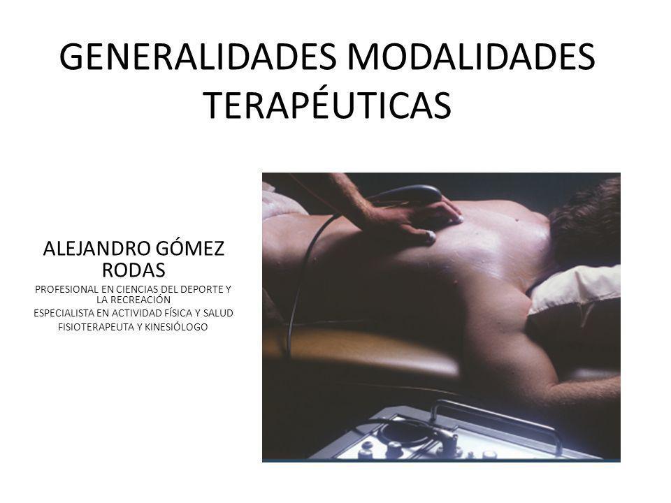 GENERALIDADES MODALIDADES TERAPÉUTICAS ALEJANDRO GÓMEZ RODAS PROFESIONAL EN CIENCIAS DEL DEPORTE Y LA RECREACIÓN ESPECIALISTA EN ACTIVIDAD FÍSICA Y SA