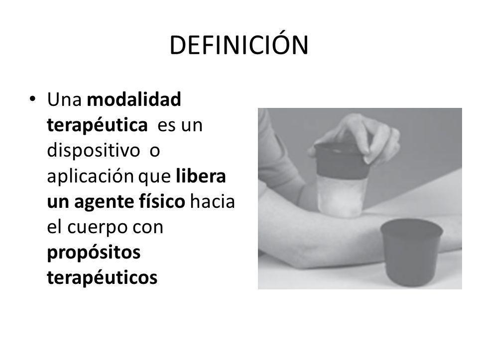 DEFINICIÓN Una modalidad terapéutica es un dispositivo o aplicación que libera un agente físico hacia el cuerpo con propósitos terapéuticos