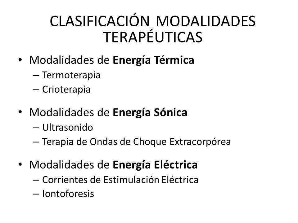Modalidades de Energía Térmica – Termoterapia – Crioterapia Modalidades de Energía Sónica – Ultrasonido – Terapia de Ondas de Choque Extracorpórea Mod