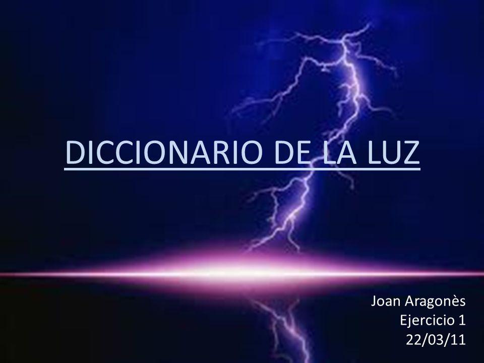 DICCIONARIO DE LA LUZ Joan Aragonès Ejercicio 1 22/03/11