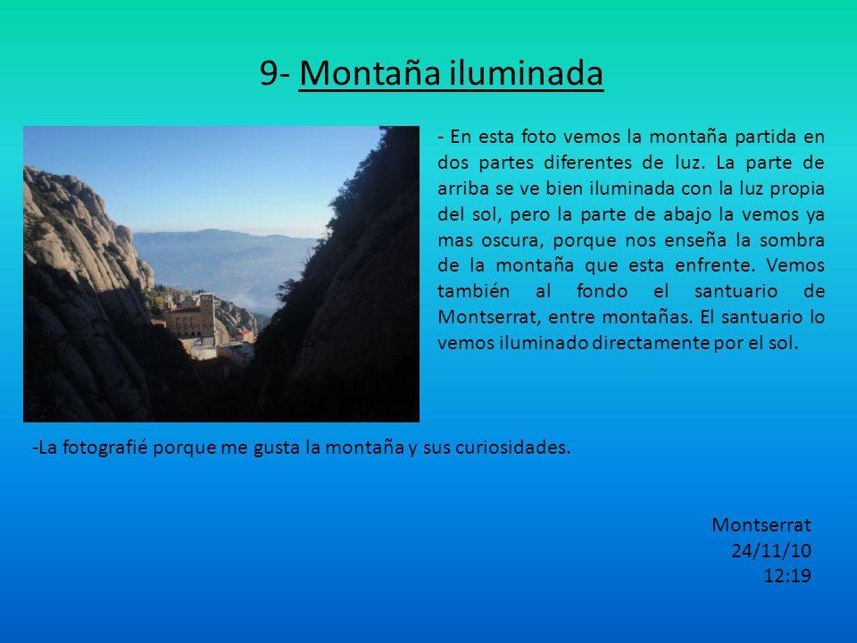 9- Montaña iluminada - En esta foto vemos la montaña partida en dos partes diferentes de luz. La parte de arriba se ve bien iluminada con la luz propi