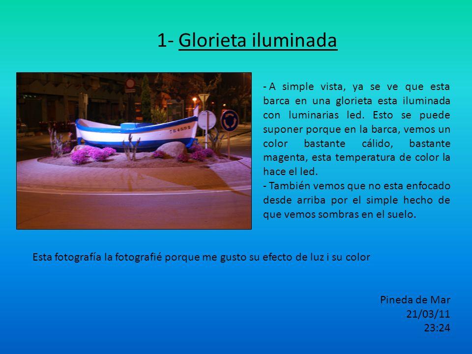 1- Glorieta iluminada - A simple vista, ya se ve que esta barca en una glorieta esta iluminada con luminarias led. Esto se puede suponer porque en la