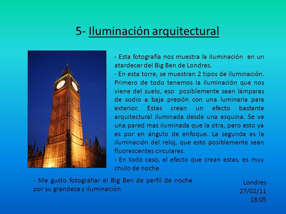 5- Iluminación arquitectural - Esta fotografía nos muestra la iluminación en un atardecer del Big Ben de Londres. - En esta torre, se muestran 2 tipos