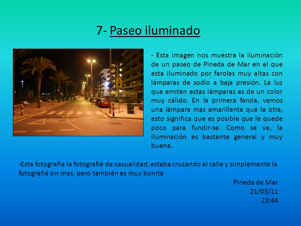 7- Paseo iluminado - Esta imagen nos muestra la iluminación de un paseo de Pineda de Mar en el que esta iluminado por farolas muy altas con lámparas d