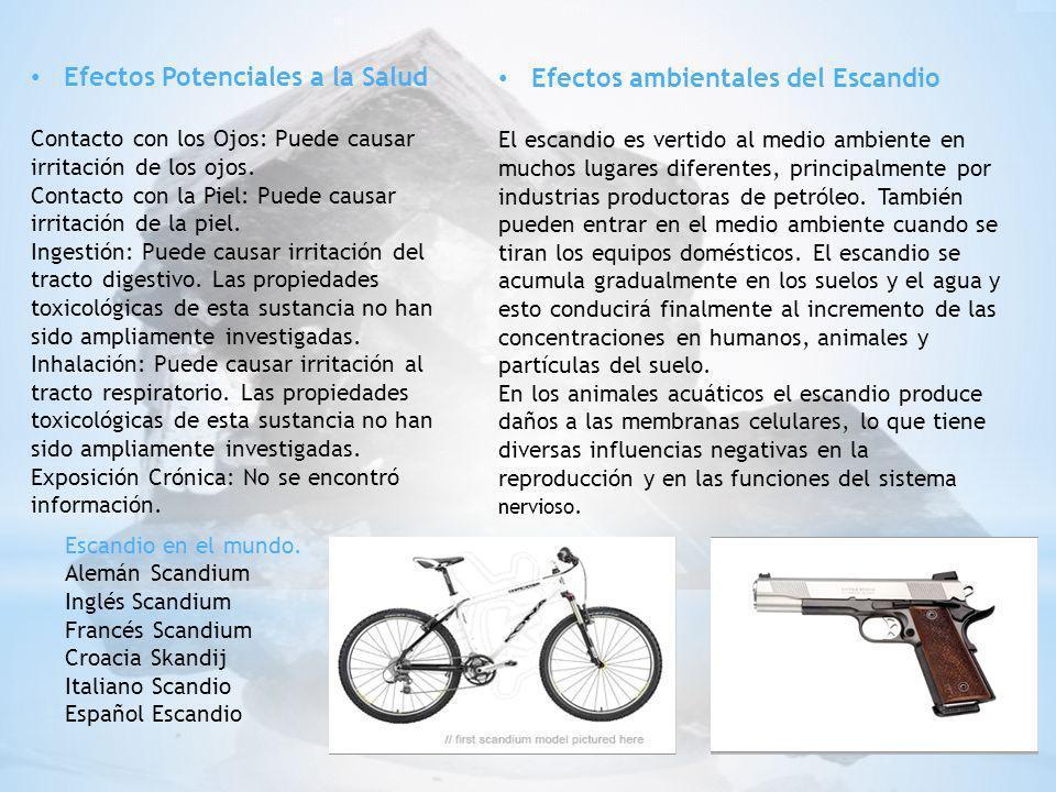 Efectos ambientales del Escandio El escandio es vertido al medio ambiente en muchos lugares diferentes, principalmente por industrias productoras de p
