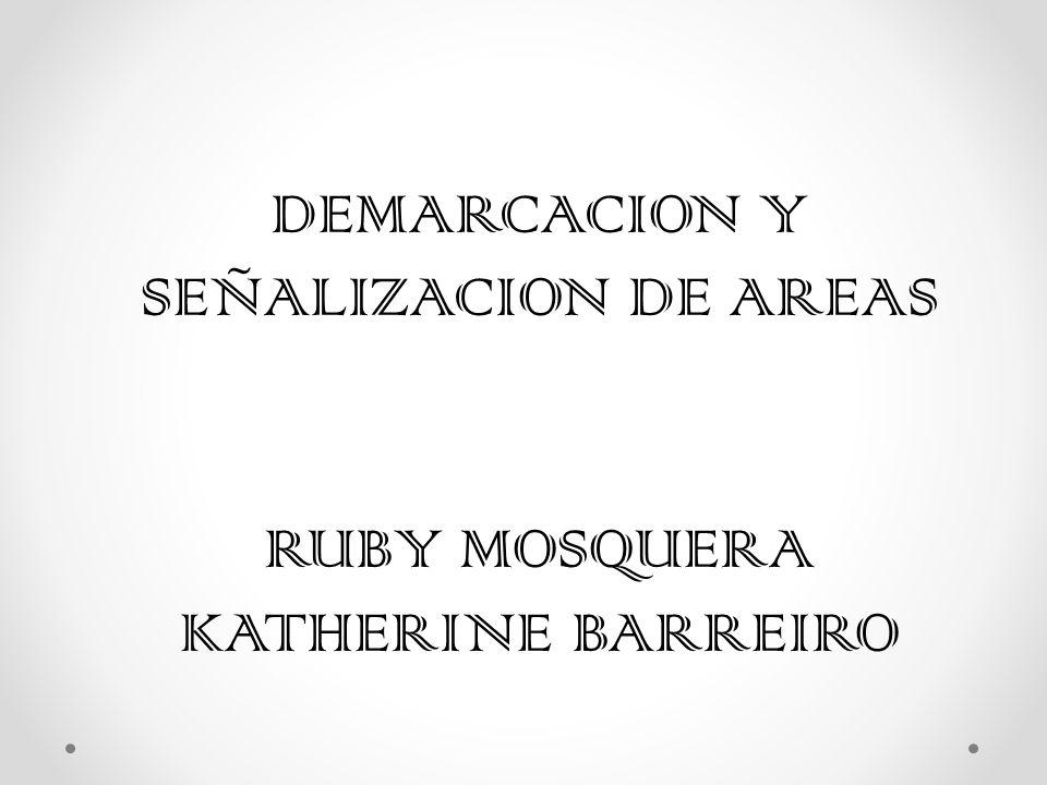 DEMARCACION Y SEÑALIZACION DE AREAS RUBY MOSQUERA KATHERINE BARREIRO