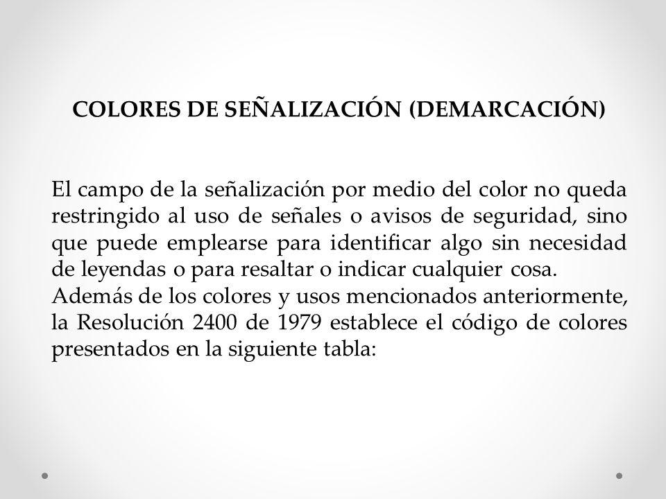 COLORES DE SEÑALIZACIÓN (DEMARCACIÓN) El campo de la señalización por medio del color no queda restringido al uso de señales o avisos de seguridad, si
