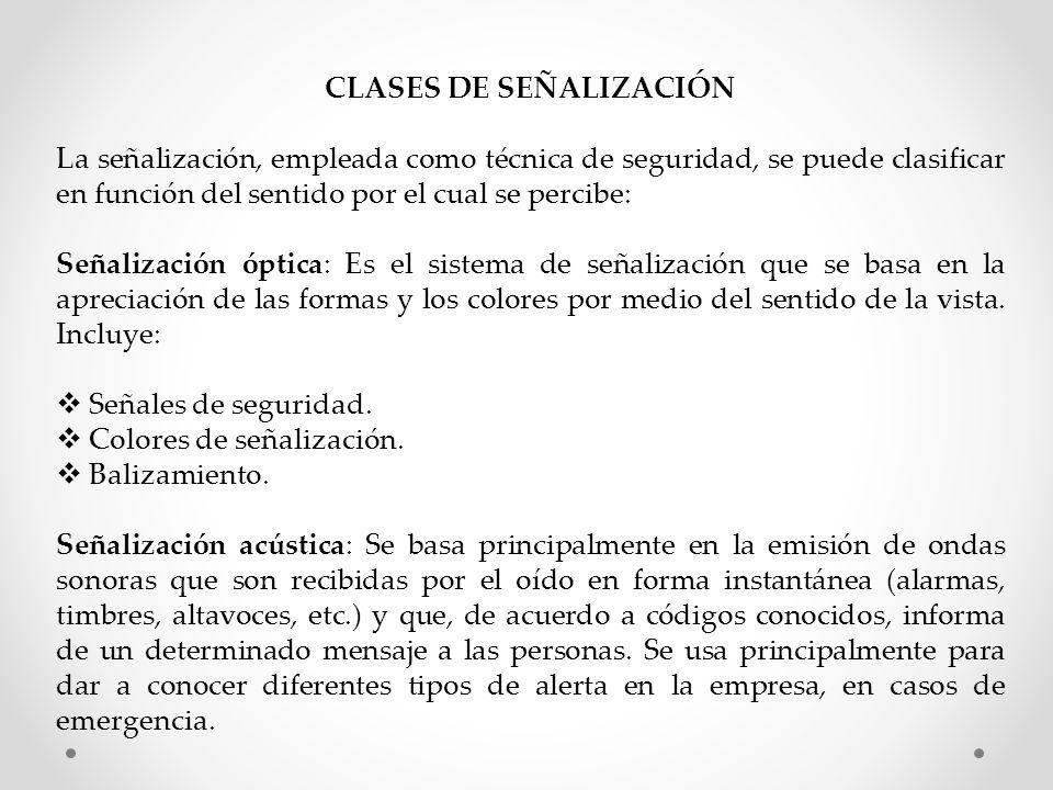 CLASES DE SEÑALIZACIÓN La señalización, empleada como técnica de seguridad, se puede clasificar en función del sentido por el cual se percibe: Señaliz
