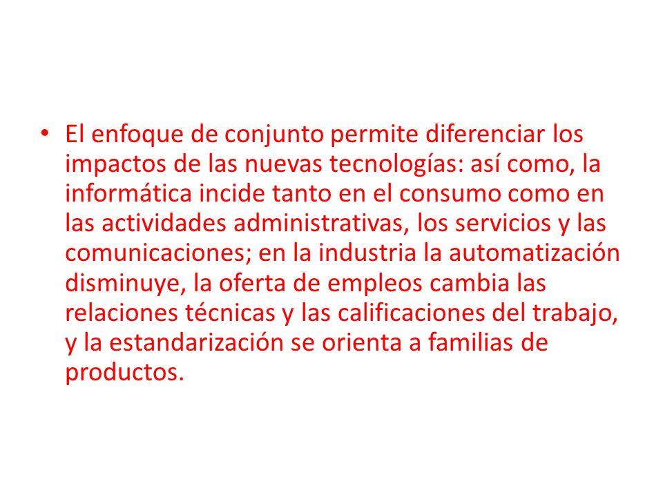 El enfoque de conjunto permite diferenciar los impactos de las nuevas tecnologías: así como, la informática incide tanto en el consumo como en las act