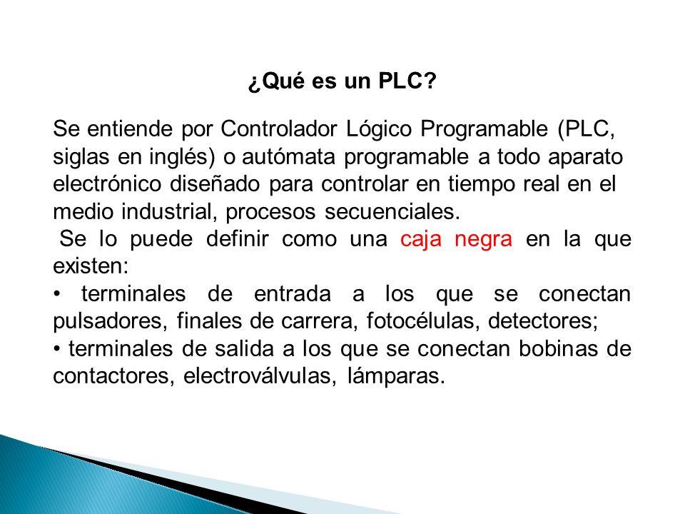 ¿Qué es un PLC? Se entiende por Controlador Lógico Programable (PLC, siglas en inglés) o autómata programable a todo aparato electrónico diseñado para