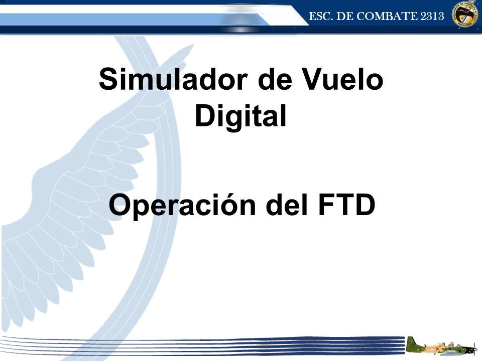 ESC. DE COMBATE 2313 Operación del FTD Simulador de Vuelo Digital